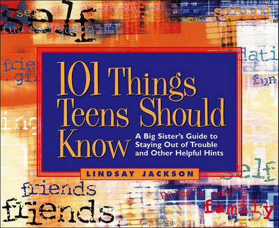 101 Things Teens Should Know: Big Sister's Guide to Staying Out of Trouble and Other Helpful Hints by Lindsay Jackson image
