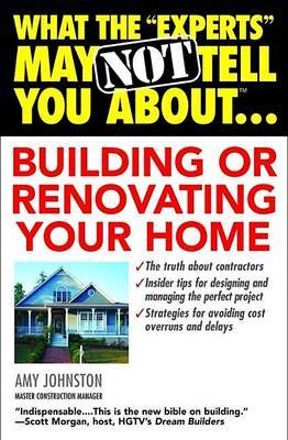 "What the ""Experts"" May Not Tell You About...Building or Renovating Your Home by Johnston a. image"