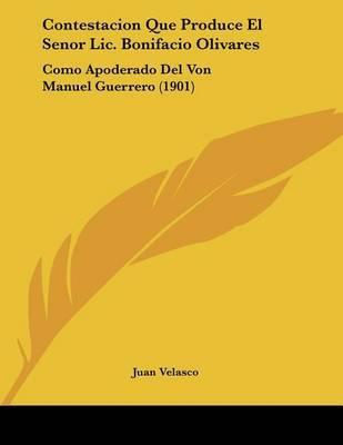 Contestacion Que Produce El Senor LIC. Bonifacio Olivares: Como Apoderado del Von Manuel Guerrero (1901) by Juan Velasco image