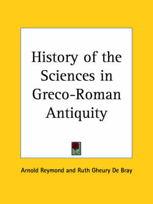 History of the Sciences in Greco-Roman Antiquity (1927) by Arnold Reymond
