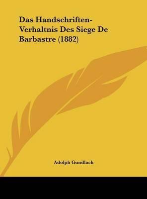 Das Handschriften-Verhaltnis Des Siege de Barbastre (1882) by Adolph Gundlach