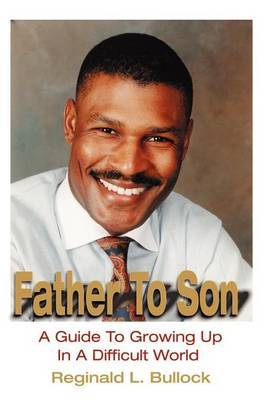 Father to Son: A Guide to Growing Up in a Difficult World by Reginald L. Bullock image
