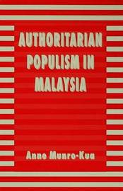 Authoritarian Populism in Malaysia by Anne Munro-Kua