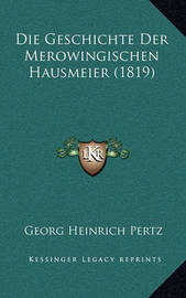 Die Geschichte Der Merowingischen Hausmeier (1819) by Georg Heinrich Pertz