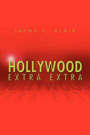 Hollywood Extra Extra by Jayne L Blair