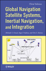 Global Navigation Satellite Systems, Inertial Navigation, and Integration by Mohinder S Grewal