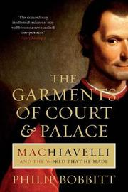 The Garments of Court and Palace by Philip Bobbitt