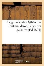 Le Guerrier de Cythere Ou Tout Aux Dames, Etrennes Galantes Dediees Au Beau Sexe by Imp de Vanackere Fils