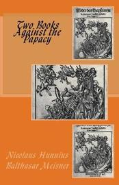 Two Books Against the Papacy by Nicolaus Hunnius