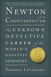 Newton and the Counterfeiter: The Unknown Detective Career of the World's Greatest Scientist by Thomas Levenson image