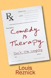 Comedy Is Therapy by Louis Reznick