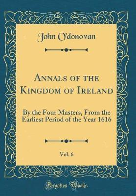 Annals of the Kingdom of Ireland, Vol. 6 by John O'Donovan image