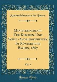 Ministerialblatt Fur Kirchen-Und Schul-Angelegenheiten Im Konigreiche Bayern, 1867, Vol. 3 (Classic Reprint) by Staatsministerium Des Innern image