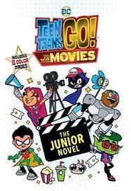 Teen Titans Go! (Tm): To the Movies: The Junior Novel by Steve Korte