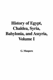 History of Egypt, Chaldea, Syria, Babylonia, and Assyria, Volume I by Gaston C Maspero image