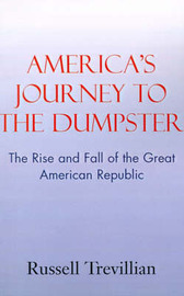 America's Journey to the Dumpster: The Rise and Fall of the Great American Republic by Russell Trevillian image