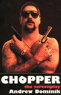 Chopper: The Screenplay by Andrew Dominik