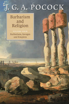 Barbarism and Religion: Volume 4 by J.G.A. Pocock