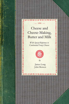 Cheese and Cheese-Making by James Long