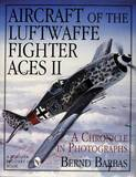 Aircraft of the Luftwaffe Fighter Aces II: A Chronicle in Photographs: Volume 2 by Bernd Barbas