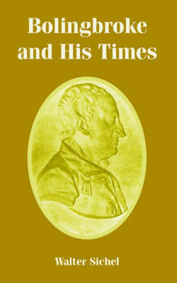 Bolingbroke and His Times by Walter Sichel