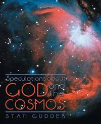 Speculations about God and the Cosmos by Stan Gudder
