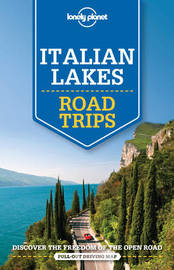 Lonely Planet Italian Lakes Road Trips by Lonely Planet