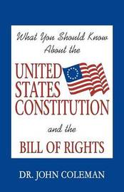 What You Should Know about the United States Constitution by John Coleman