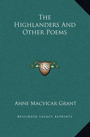 The Highlanders and Other Poems by Anne Macvicar Grant