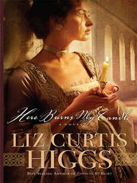 Here Burns My Candle by Liz Curtis Higgs image