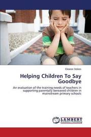 Helping Children to Say Goodbye by Stokes Eleanor