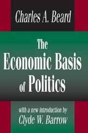 The Economic Basis of Politics by Charles A Beard
