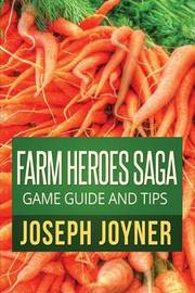 Farm Heroes Saga Game Guide and Tips by Joseph Joyner