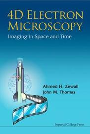 4d Electron Microscopy: Imaging In Space And Time by John M. Thomas