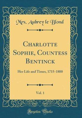 Charlotte Sophie, Countess Bentinck, Vol. 1 by Mrs Aubrey Le Blond image