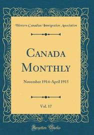 Canada Monthly, Vol. 17 by Western Canadian Immigratio Association image
