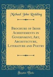Brochure of Irish Achievements in Government, Art, Architecture, Literature and Poetry (Classic Reprint) by Michael John Redding image