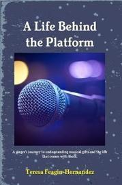 A Life Behind the Platform by Teresa Feagin-Hernandez image