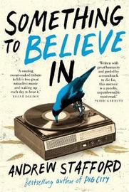 Something to Believe In by Andrew Stafford