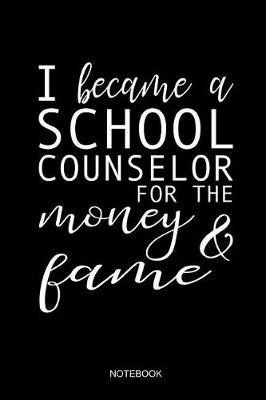 I Became A School Counselor For The Money And The Fame Notebook by Books by Suhrhoff