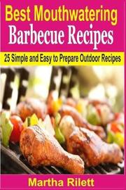 Best Mouthwatering Barbecue Recipes by Martha Rilett