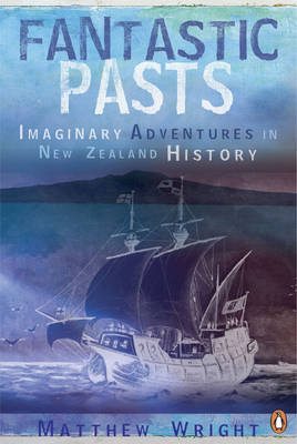 Fantastic Pasts: The Alternate Worlds of New Zealand History by Matthew Wright image