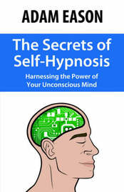 The Secrets of Self-Hypnosis by Adam Eason image