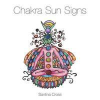 Chakra Sun Signs by Santina Cross