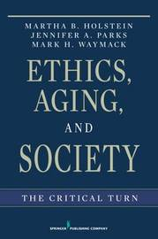 Ethics, Aging and Society by Martha B Holstein