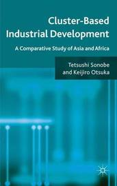 Cluster-Based Industrial Development by Tetsushi Sonobe