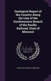 Geological Report of the Country Along the Line of the Southwestern Branch of the Pacific Railroad, State of Missouri image