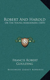 Robert and Harold: Or the Young Marooners (1855) by Francis Robert Goulding