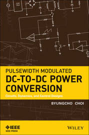 Pulsewidth Modulated DC-to-DC Power Conversion by Byungcho Choi