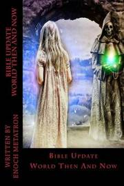 Bible Update World Then and Now by Enoch Metatron image